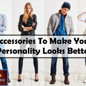 Accessories to Make your Personality Look Better
